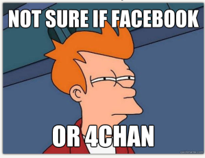 Meme: Not sure if Facebook or 4chan